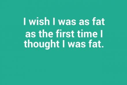 i-wish-i-was-as-fat-as-the-first-time-i-thought-i-was-fat-7297-640x640